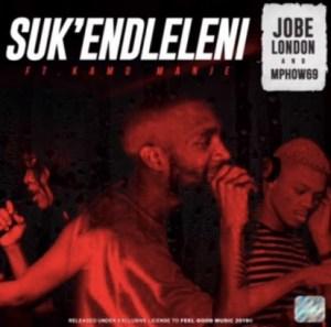 Jobe London - SUKENDLELENI Ft. Kamo Manje & Mphow69